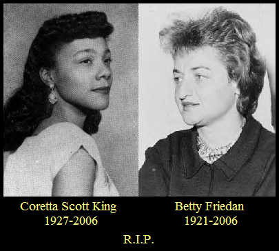 Coretta Scott King, 1927-2006; Betty Friedan, 1921-2006; R.I.P.