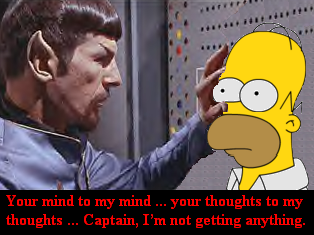 Your mind to my mind ... your thoughts to my thoughts ... Captain, I'm not getting anything.