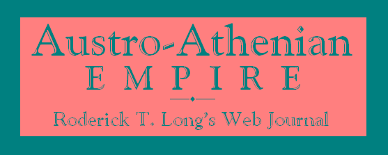 AUSTRO-ATHENIAN EMPIRE: Roderick T. Long's Web Journal