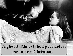A ghost! Almost thou persuadest me to be a Christian