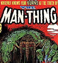 Whoever knows fear BURNS at the touch of the MAN-THING